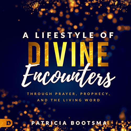 A Lifestyle of Divine Encounters: Through Prayer, Prophecy, and the Living Word                   By:                                                                                                                                 Patricia Bootsma                               Narrated by:                                                                                                                                 Rowena                      Length: 6 hrs and 33 mins     Not rated yet     Overall 0.0