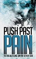 Push Past Pain: To the Blessing on the Other Side