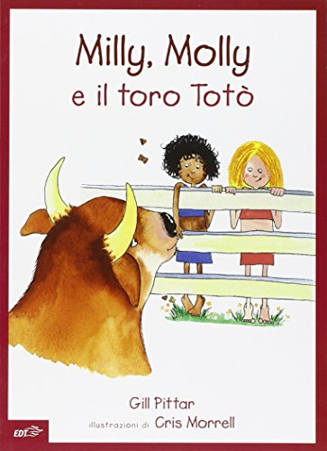 Milly, Molly e il toro Totò. Ediz. illustrata