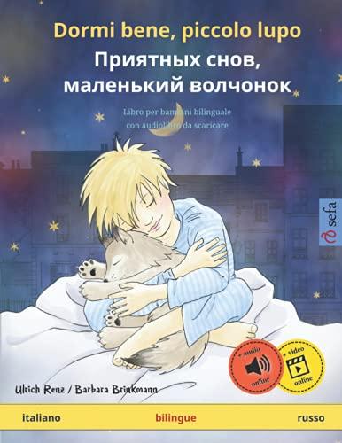 Dormi bene, piccolo lupo – Priyatnykh snov, malen'kiy volchyonok (italiano – russo): Libro per bambini bilingue da 2-4 anni, con audiolibro MP3 da scaricare by Ulrich Renz
