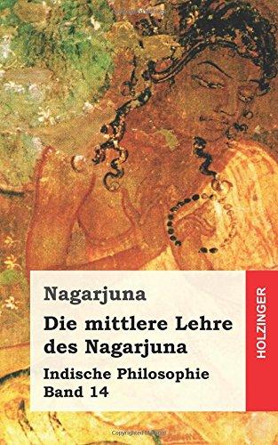 Die mittlere Lehre des Nagarjuna: Indische Philosophie Band 14
