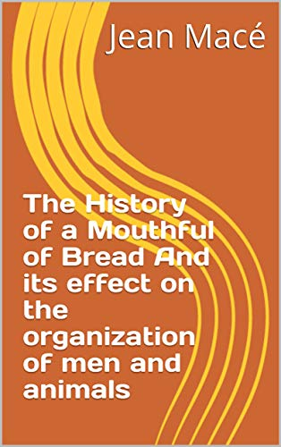 The History of a Mouthful of Bread And its effect (English Edition)