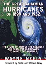The Great Bahamian Hurricanes of 1899 and 1932: The Story of Two of the Greatest and Deadliest Hurricanes to Impact the Bahamas