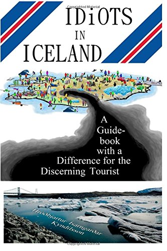Idiots in Iceland: A Guidebook with a Difference for the Discerning Tourist