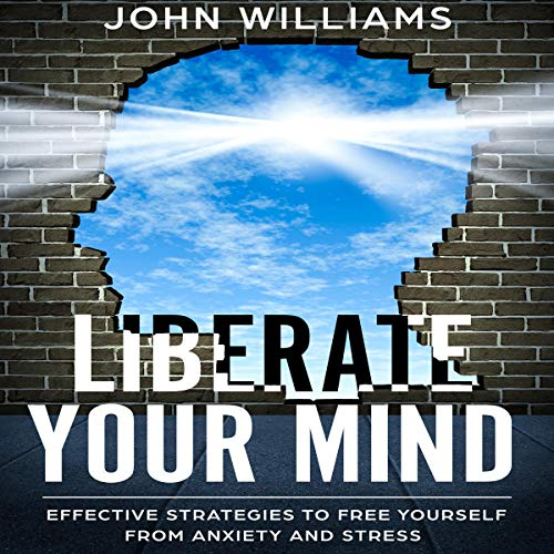 Liberate Your Mind     Effective Strategies to Free Yourself from Anxiety and Stress (Liberate Your Mind, Book 1)              Autor:                                                                                                                                 John Williams                               Sprecher:                                                                                                                                 Dave Wright                      Spieldauer: 3 Std. und 22 Min.     Noch nicht bewertet     Gesamt 0,0