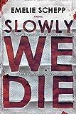 Slowly We Die: A Thriller (Jana Berzelius) - Emelie Schepp