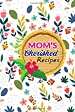 """Mom's Cherished Recipes: Blank Recipe Book; Journal; Record Your Most Used Blends Document of all Your Special Recipes and Notes for Your Favorite ... Size- 6"""" x 9"""" -  Independently published"""