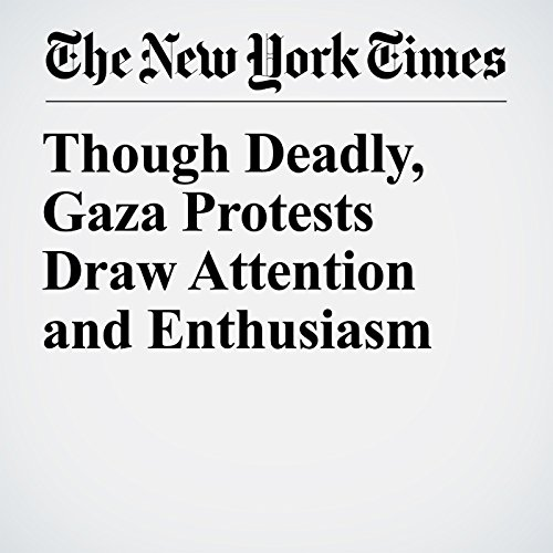 Though Deadly, Gaza Protests Draw Attention and Enthusiasm copertina