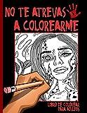 No te Atrevas a Colorearme - Libro de Colorear para Adultos: Adolescentes y Seniors, hombres y mujeres de todas las edades, Cuaderno de muerte ideal ... dibujar con bonitas y terroríficas pesadillas