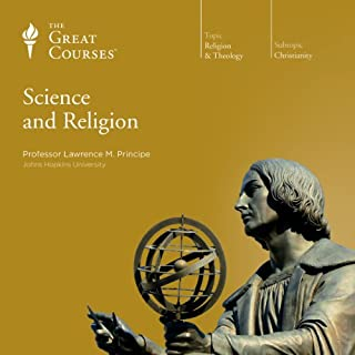 Science and Religion                   Written by:                                                                                                                                 Lawrence M. Principe,                                                                                        The Great Courses                               Narrated by:                                                                                                                                 Lawrence M. Principe                      Length: 6 hrs and 14 mins     2 ratings     Overall 4.5
