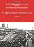 Understanding the Workplace: A Research Framework for Industrial Archaeology in Britain: 2005: A Research Framework for Industrial Archaeology in Britain (Maney Main Publication)