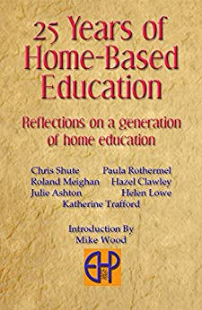 25 Years of Home-Based Education: Reflections on a generation of home educatoin by [Mike Wood]