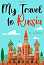 My travel to Russia: travel to Russia notebook, Russia vacation journal notebook lined journal 6 x 9