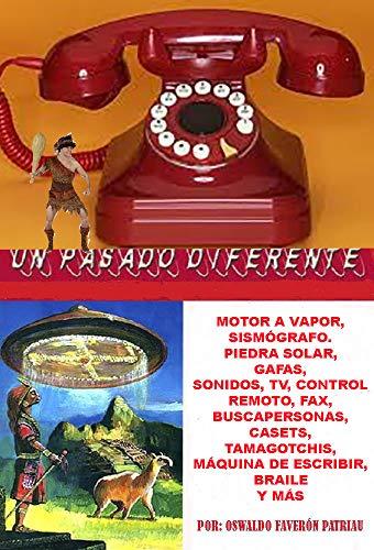 Motor a vapor,, sismógrafo, piedra solar, y su evolución: sonidos, tv, fax, buscapersonas, casets, tomagotchis, máquinas de escribir, braile, (Spanish Edition)