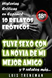 Tuve sexo con la novia de mi mejor amigo: 10 relatos eróticos en español (Amantes, Esposa caliente, Humillación, Fantasía erótica, Sexo Interracial, parejas liberales, Infidelidad Consentida)
