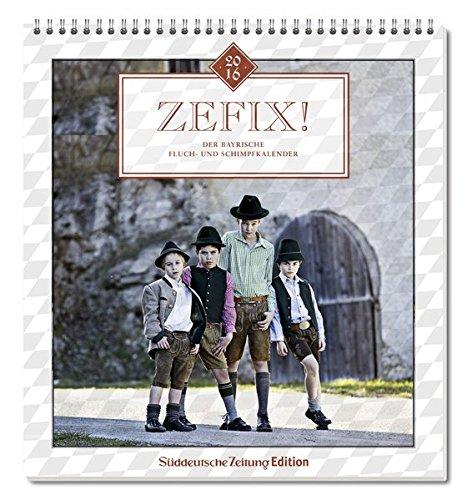 Zefix! Wandkalender 2016: Der Bayrische Fluch- und Schimpfkalender