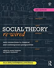 Social Theory Re-Wired: New Connections to Classical and Contemporary Perspectives (Sociology Re-Wired)