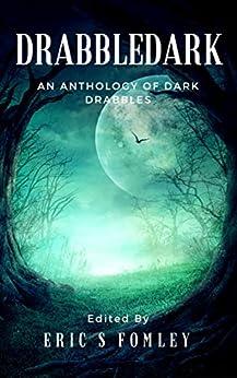 Drabbledark: An Anthology of Dark Drabbles by [Eric S. Fomley, Dan Allen, Alex Shvartsman, Jack Wolfe Frost]