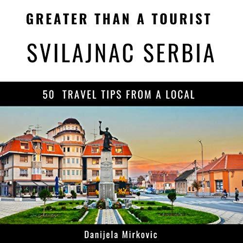 Couverture de Greater Than a Tourist: Svilajnac Serbia