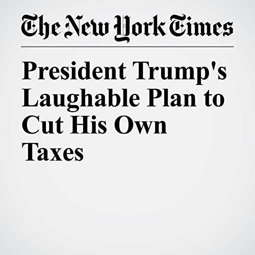 President Trump's Laughable Plan to Cut His Own Taxes copertina