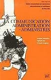 La Communication administration-administrés (Publications du Centre universitaire de recherches administratives et politiques de ... administratives et politiques de Picardie