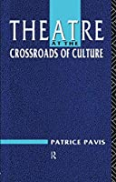 Theatre at the Crossroads of Culture by Patrice Pavis(1991-12-25)