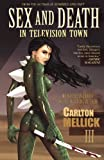 Sex and Death in Television Town by Carlton Mellick III (2013-01-13)