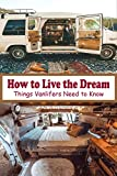 How to Live the Dream: Things Van Lifers Need to Know: Gift for Holiday (English Edition)