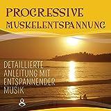 Progressive Muskelentspannung nach Jacobson (Detaillierte Anleitung mit entspannender Musik)