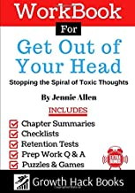 Workbook for Get Out of Your Head: Stopping the Spiral of Toxic Thoughts