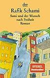 Sami und der Wunsch nach Freiheit: Roman - Rafik Schami