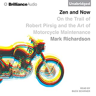 Zen and Now     On the Trail of Robert Pirsig and the Art of Motorcycle Maintenance              By:                                                                                                                                 Mark Richardson                               Narrated by:                                                                                                                                 Buck Schirner                      Length: 9 hrs and 55 mins     72 ratings     Overall 4.0