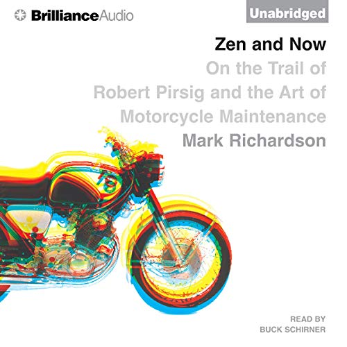 Zen and Now     On the Trail of Robert Pirsig and the Art of Motorcycle Maintenance              By:                                                                                                                                 Mark Richardson                               Narrated by:                                                                                                                                 Buck Schirner                      Length: 9 hrs and 55 mins     73 ratings     Overall 4.0