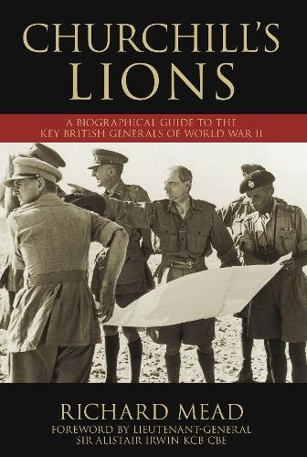 Compare Textbook Prices for Churchill's Lions: A Biographical Guide to the Key British Generals of World War II UK ed. Edition ISBN 9781862274310 by Mead (Mi, Richard
