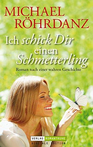Ich schick dir einen Schmetterling: Roman nach einer wahren Geschichte