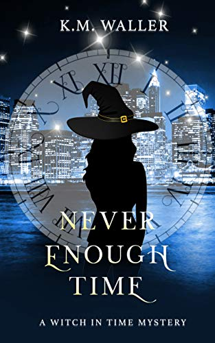 Never Enough Time: A Witch in Time Book 8 by [K.M.  Waller]