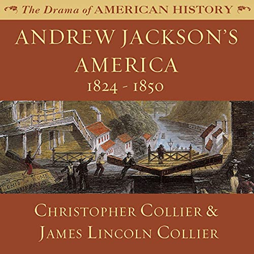 Andrew Jackson's America: 1824-1850 Audiobook By Christopher Collier, James Lincoln Collier cover art