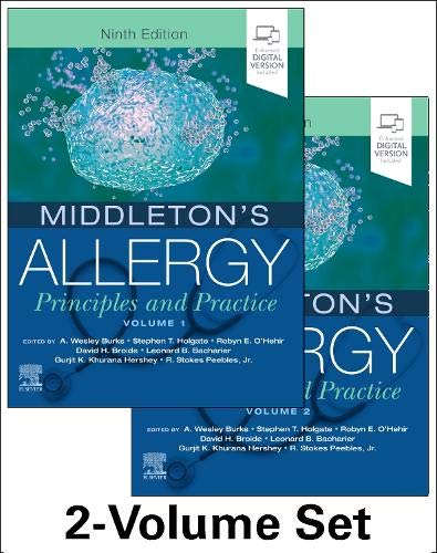 Compare Textbook Prices for Middleton's Allergy 2-Volume Set: Principles and Practice Middletons Allergy Principles and Practice 9 Edition ISBN 9780323544245 by Burks MD, A Wesley,Holgate MD  DSc  FMedSci, Stephen T,O'Hehir MD, Robyn E,Bacharier MD, Leonard B.,Broide, David H.,Khurana Hershey MD  PhD, Gurjit K.,Peebles MD, Stokes