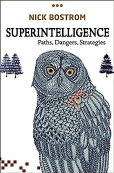 Superintelligence: Paths, Dangers, Strategies by [Nick Bostrom]