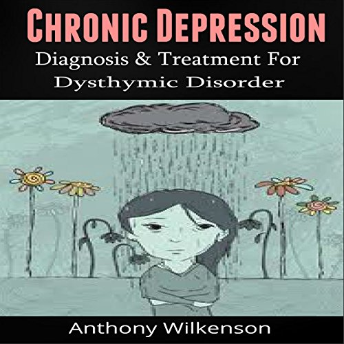 Chronic Depression: Diagnosis and Treament for Dysthymic Disorder audiobook cover art
