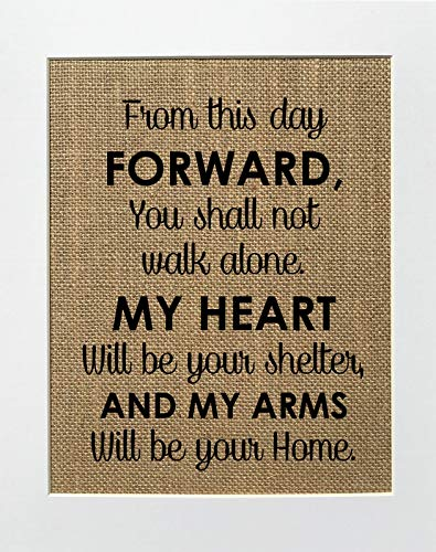 8x10 UNFRAMED From This Day Forward You Shall Not Walk Alone, My Heart Will Be Your Shelter and My Arms Will Be Your Home/Burlap Print Sign/Vintage Rustic Shabby Chic House Love Sign Wedding Decor