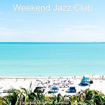 Exquisite Music for Summer Vacation