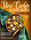 Slow Cooker Healthy Recipes Cookbook: Save time and effort with these easy whole food meal recipes...