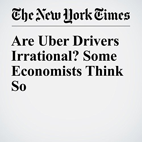 Are Uber Drivers Irrational? Some Economists Think So audiobook cover art