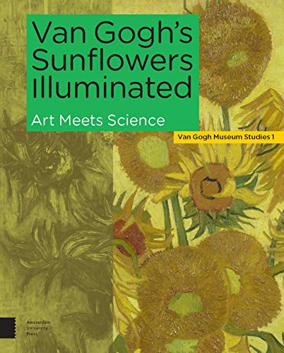Van Gogh's Sunflowers Illuminated: Art Meets Science (Van Gogh Museum Studies, Band 1)