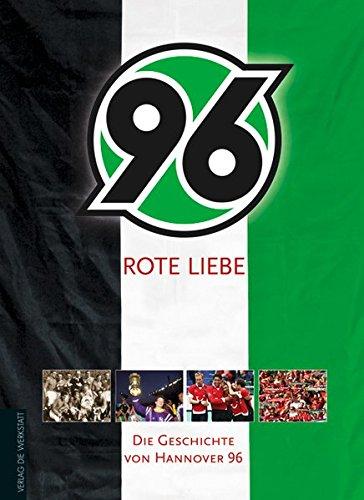 Rote Liebe: Die Geschichte von Hannover 96