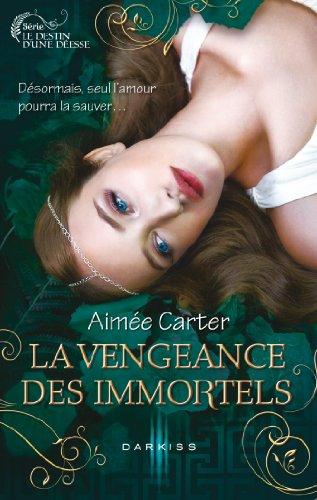 La vengeance des Immortels : T3 - Le destin d'une déesse