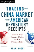 Trading The China Market with American Depository Receipts: How to Play Greater China with a Winning Edge (Wiley Trading)