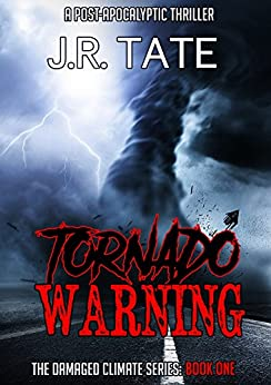 Tornado Warning: A Post-Apocalyptic Thriller (The Damaged Climate Series Book 1) by [J.R. Tate]