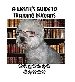 A Westies Guide to Training Humans by [Mikayla Devon, Ken Devon, Priscilla Devon]